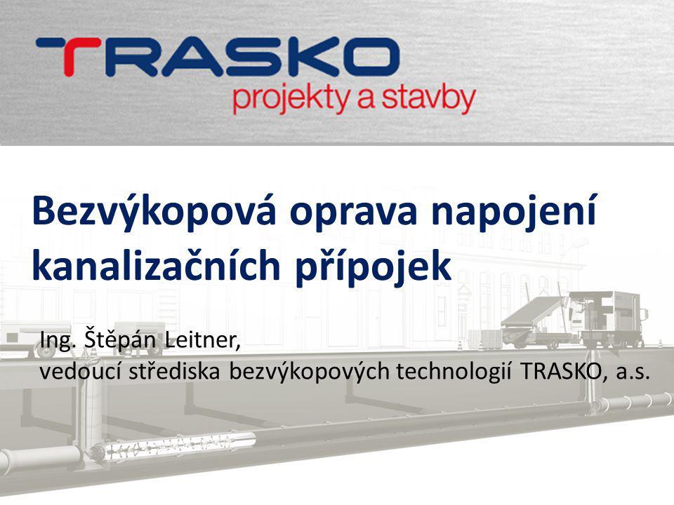 2 www.trasko.cz Použití »Při opravě potrubí CIPP technologií (vložky vytvrzované na místě) »Kanalizace DN 200 – DN600 »Oprava napojení přípojky: »Neodborně napojené 1-přípojka; 2-hlavní řad