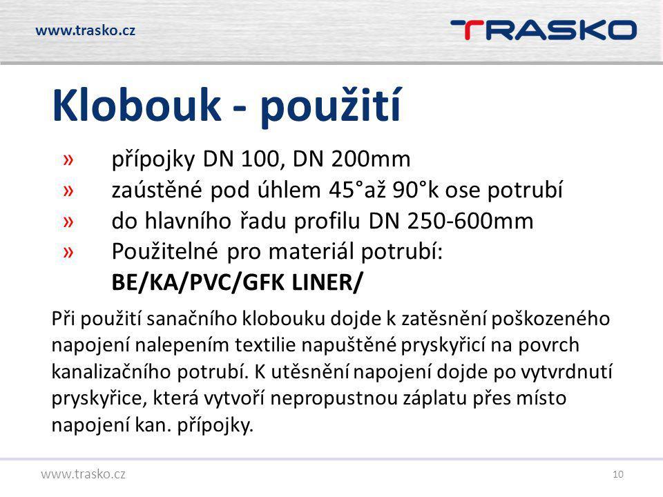10 Klobouk - použití www.trasko.cz Při použití sanačního klobouku dojde k zatěsnění poškozeného napojení nalepením textilie napuštěné pryskyřicí na po