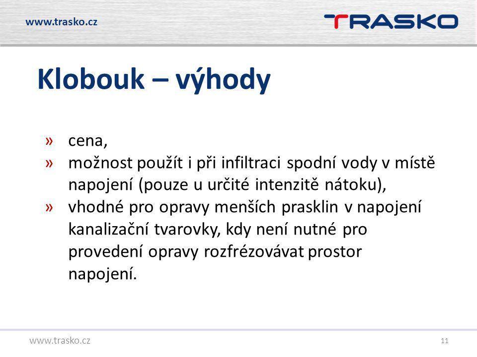 11 Klobouk – výhody www.trasko.cz »cena, »možnost použít i při infiltraci spodní vody v místě napojení (pouze u určité intenzitě nátoku), »vhodné pro