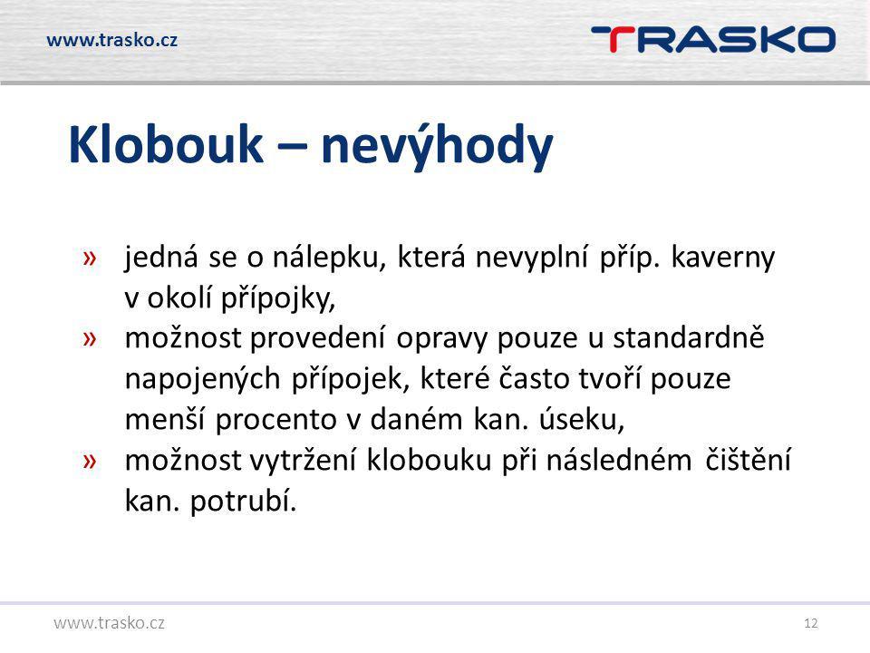 12 Klobouk – nevýhody www.trasko.cz »jedná se o nálepku, která nevyplní příp. kaverny v okolí přípojky, »možnost provedení opravy pouze u standardně n
