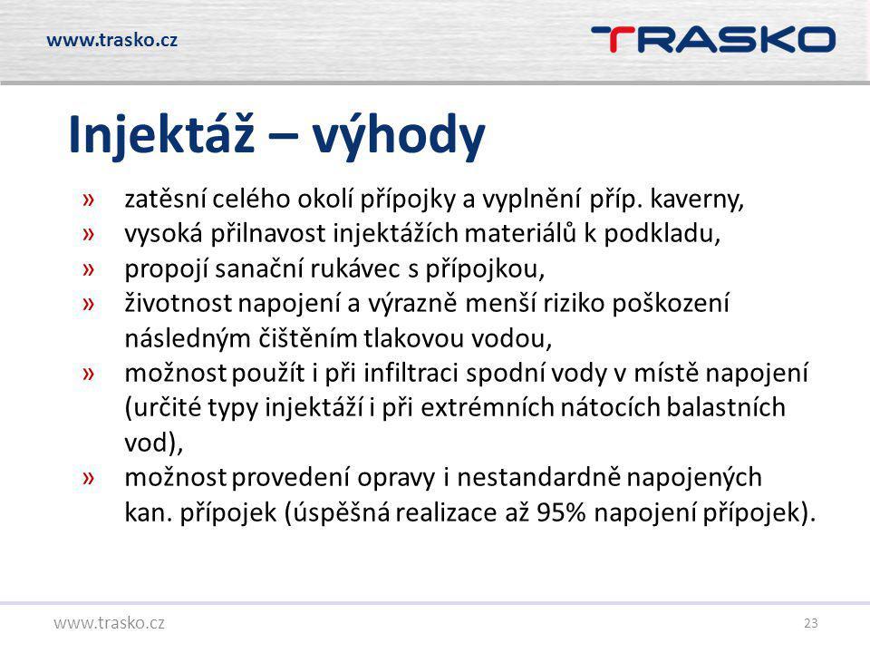 23 Injektáž – výhody www.trasko.cz »zatěsní celého okolí přípojky a vyplnění příp. kaverny, »vysoká přilnavost injektážích materiálů k podkladu, »prop