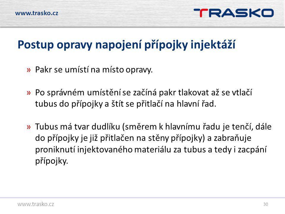 30 Postup opravy napojení přípojky injektáží www.trasko.cz »Pakr se umístí na místo opravy. »Po správném umístění se začíná pakr tlakovat až se vtlačí