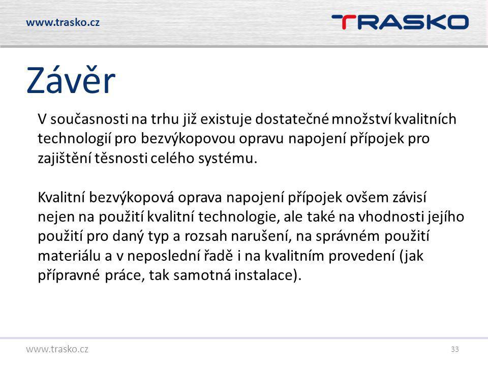 33 Závěr www.trasko.cz V současnosti na trhu již existuje dostatečné množství kvalitních technologií pro bezvýkopovou opravu napojení přípojek pro zaj