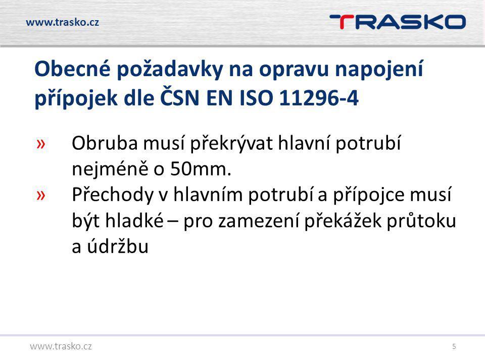 5 www.trasko.cz Obecné požadavky na opravu napojení přípojek dle ČSN EN ISO 11296-4 »Obruba musí překrývat hlavní potrubí nejméně o 50mm. »Přechody v