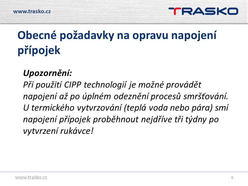 6 www.trasko.cz Obecné požadavky na opravu napojení přípojek Upozornění: Při použití CIPP technologií je možné provádět napojení až po úplném odeznění