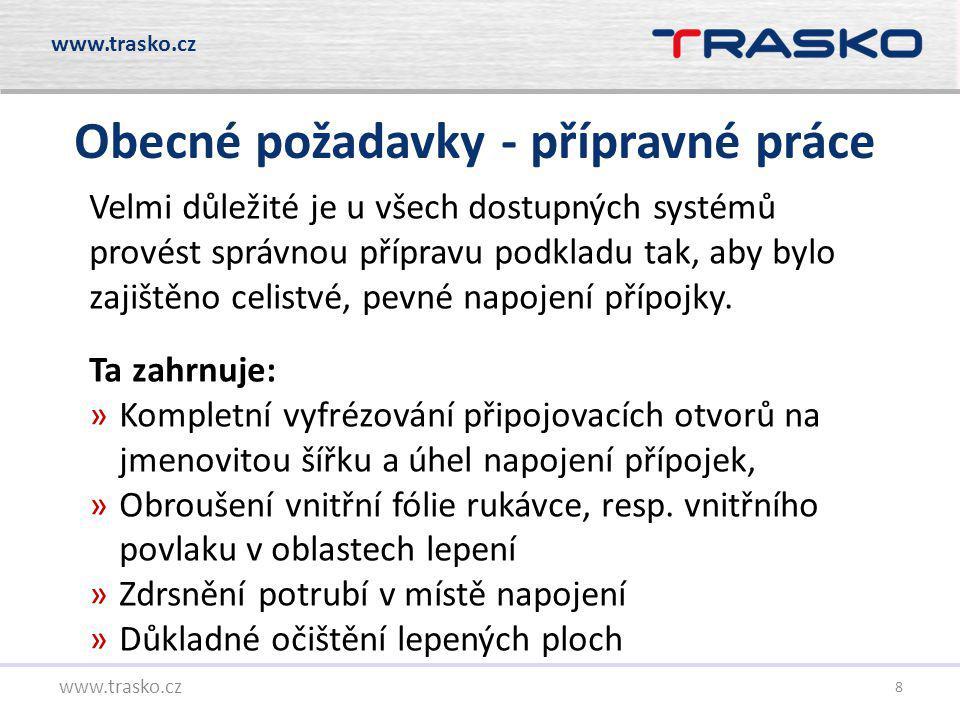8 Obecné požadavky - přípravné práce www.trasko.cz Velmi důležité je u všech dostupných systémů provést správnou přípravu podkladu tak, aby bylo zajiš