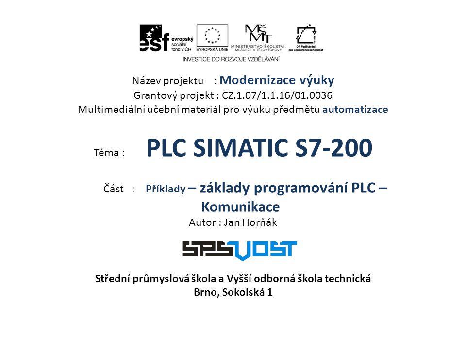 Název projektu : Modernizace výuky Grantový projekt : CZ.1.07/1.1.16/01.0036 Multimediální učební materiál pro výuku předmětu automatizace Téma : PLC