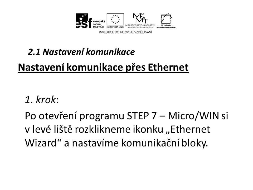 """2.1 Nastavení komunikace Nastavení komunikace přes Ethernet 1. krok: Po otevření programu STEP 7 – Micro/WIN si v levé liště rozklikneme ikonku """"Ether"""