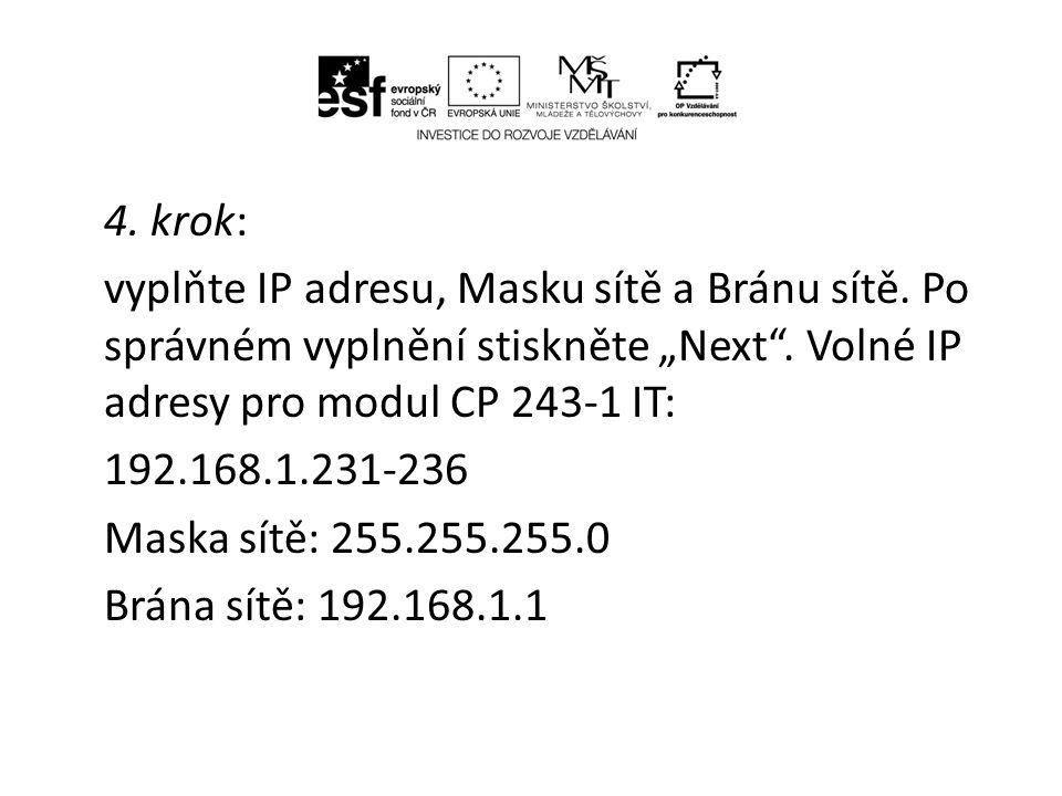 """4. krok: vyplňte IP adresu, Masku sítě a Bránu sítě. Po správném vyplnění stiskněte """"Next"""". Volné IP adresy pro modul CP 243-1 IT: 192.168.1.231-236 M"""