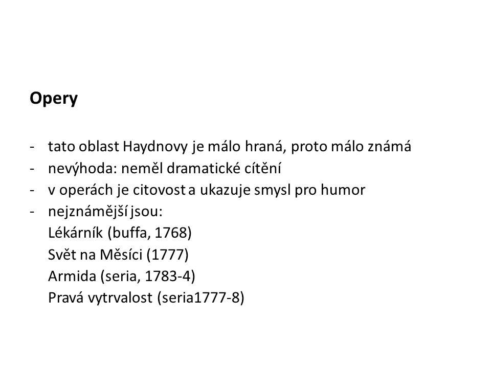 Opery -tato oblast Haydnovy je málo hraná, proto málo známá -nevýhoda: neměl dramatické cítění -v operách je citovost a ukazuje smysl pro humor -nejznámější jsou: Lékárník (buffa, 1768) Svět na Měsíci (1777) Armida (seria, 1783-4) Pravá vytrvalost (seria1777-8)