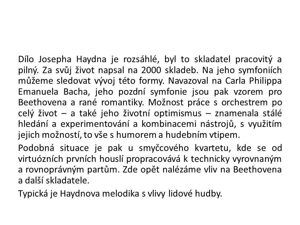 Dílo Josepha Haydna je rozsáhlé, byl to skladatel pracovitý a pilný. Za svůj život napsal na 2000 skladeb. Na jeho symfoniích můžeme sledovat vývoj té
