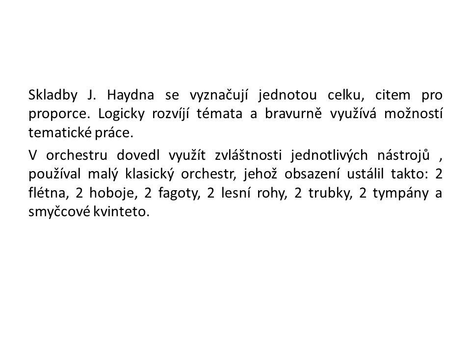 Skladby J. Haydna se vyznačují jednotou celku, citem pro proporce. Logicky rozvíjí témata a bravurně využívá možností tematické práce. V orchestru dov