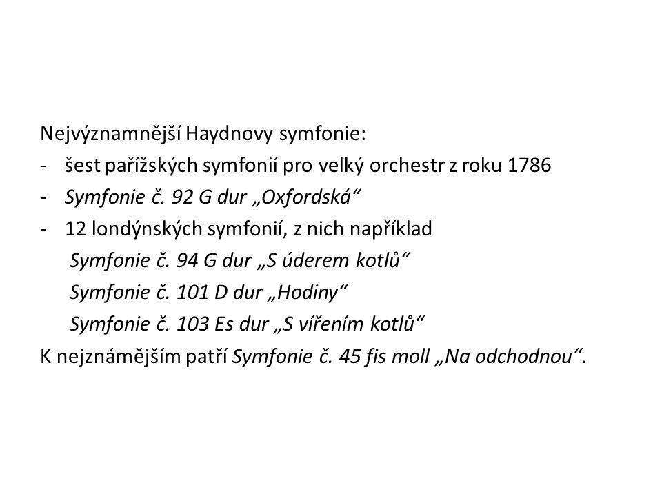 """Nejvýznamnější Haydnovy symfonie: -šest pařížských symfonií pro velký orchestr z roku 1786 -Symfonie č. 92 G dur """"Oxfordská"""" -12 londýnských symfonií,"""