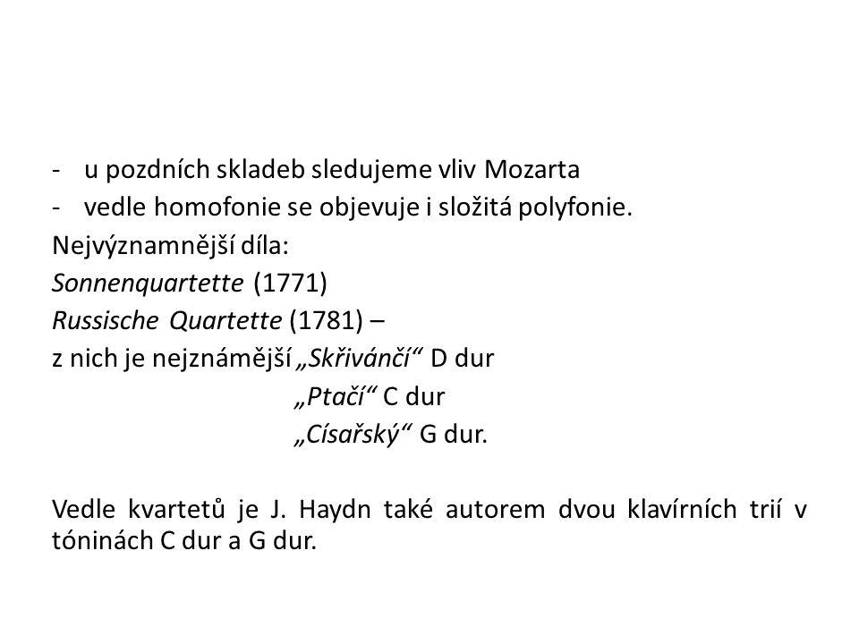 -u pozdních skladeb sledujeme vliv Mozarta -vedle homofonie se objevuje i složitá polyfonie.