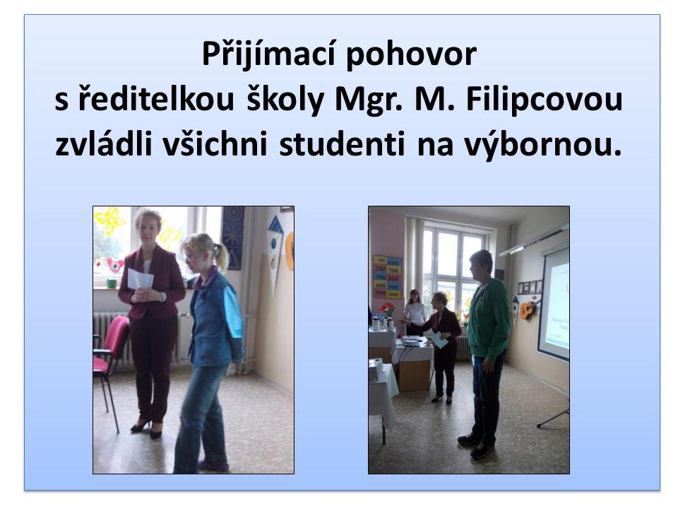 Přijímací pohovor s ředitelkou školy Mgr. M. Filipcovou zvládli všichni studenti na výbornou.