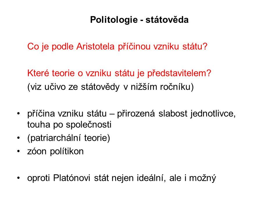 Politologie - státověda Co je podle Aristotela příčinou vzniku státu? Které teorie o vzniku státu je představitelem? (viz učivo ze státovědy v nižším