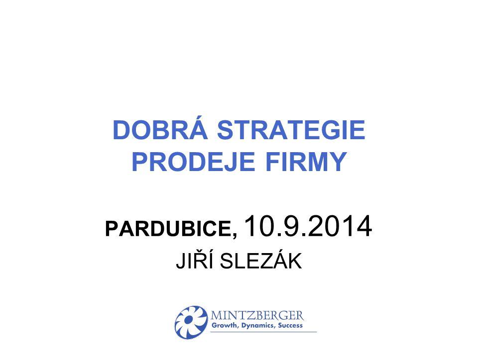 DOBRÁ STRATEGIE PRODEJE FIRMY PARDUBICE, 10.9.2014 JIŘÍ SLEZÁK