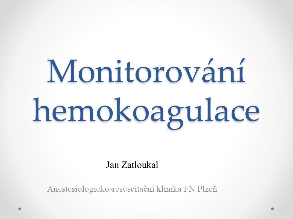 Monitorování hemokoagulace Jan Zatloukal Anestesiologicko-resuscitační klinika FN Plzeň