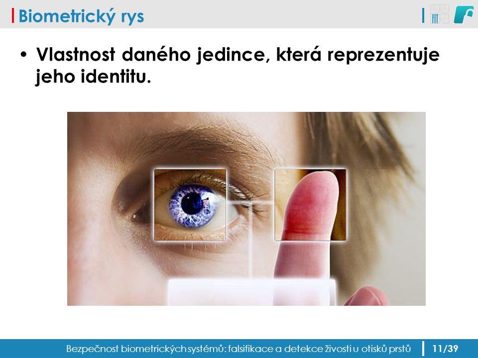 Biometrický rys Vlastnost daného jedince, která reprezentuje jeho identitu. Bezpečnost biometrických systémů: falsifikace a detekce živosti u otisků p