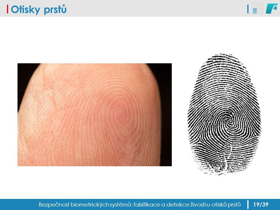 Otisky prstů Bezpečnost biometrických systémů: falsifikace a detekce živosti u otisků prstů 19/39