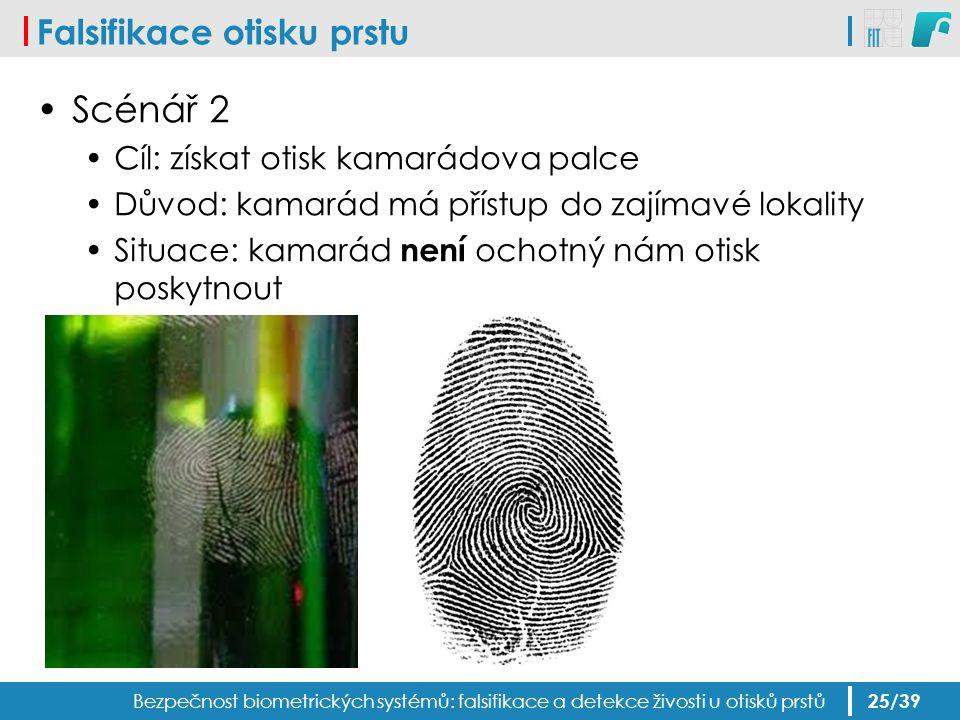 Falsifikace otisku prstu Scénář 2 Cíl: získat otisk kamarádova palce Důvod: kamarád má přístup do zajímavé lokality Situace: kamarád není ochotný nám