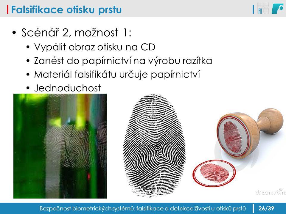 Falsifikace otisku prstu Scénář 2, možnost 1: Vypálit obraz otisku na CD Zanést do papírnictví na výrobu razítka Materiál falsifikátu určuje papírnict