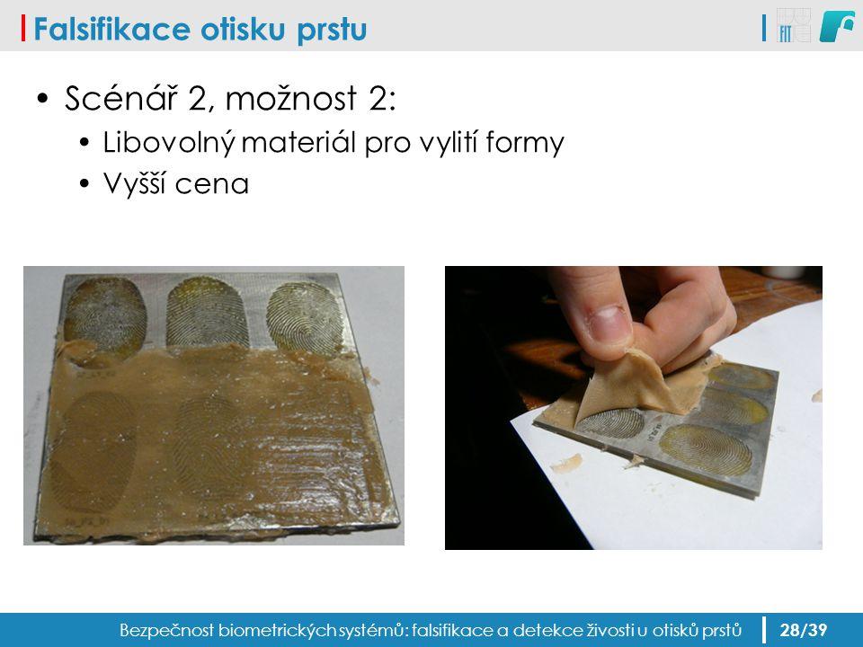 Falsifikace otisku prstu Scénář 2, možnost 2: Libovolný materiál pro vylití formy Vyšší cena Bezpečnost biometrických systémů: falsifikace a detekce ž