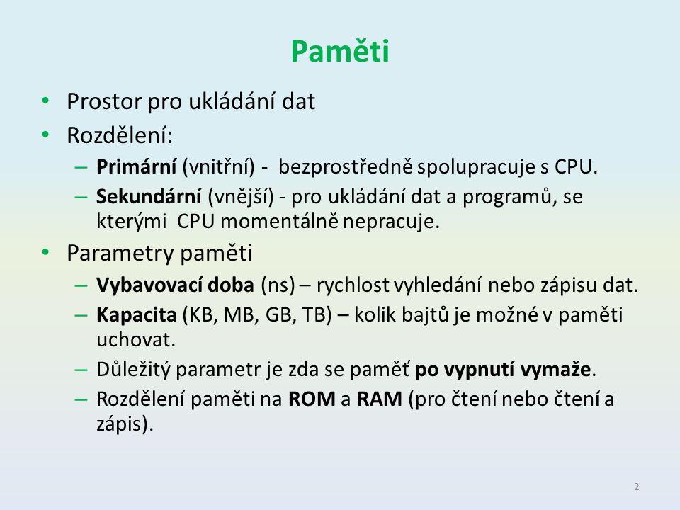 Paměti Prostor pro ukládání dat Rozdělení: – Primární (vnitřní) - bezprostředně spolupracuje s CPU. – Sekundární (vnější) - pro ukládání dat a program