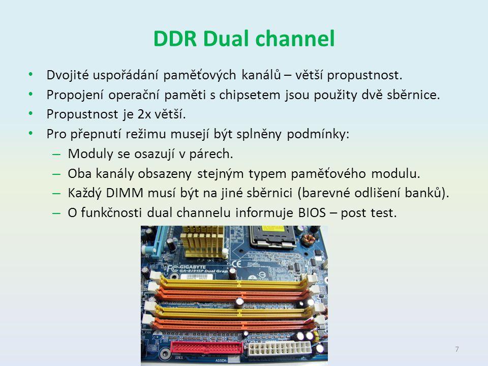 DDR Dual channel Dvojité uspořádání paměťových kanálů – větší propustnost. Propojení operační paměti s chipsetem jsou použity dvě sběrnice. Propustnos