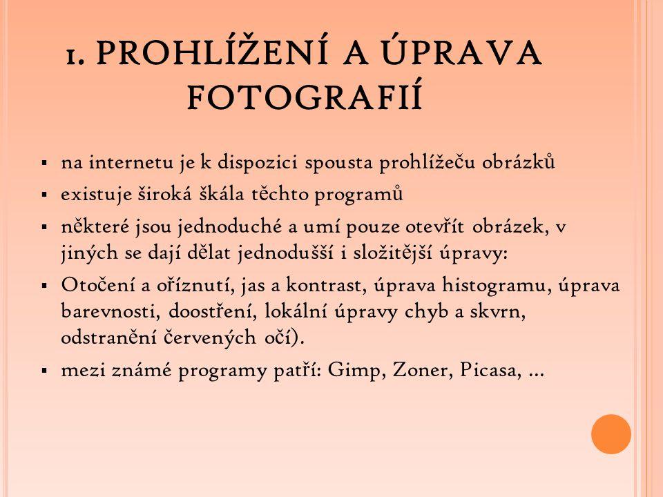 1. PROHLÍŽENÍ A ÚPRAVA FOTOGRAFIÍ  na internetu je k dispozici spousta prohlíže č u obrázk ů  existuje široká škála t ě chto program ů  n ě které j