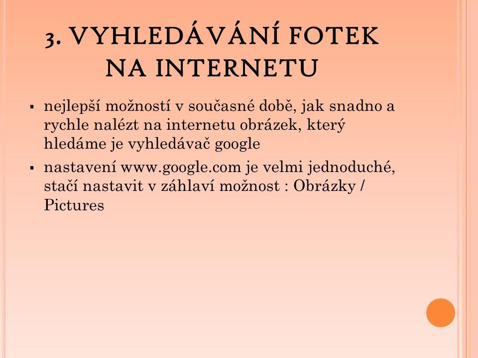 3. VYHLEDÁVÁNÍ FOTEK NA INTERNETU  nejlepší možností v současné době, jak snadno a rychle nalézt na internetu obrázek, který hledáme je vyhledávač go