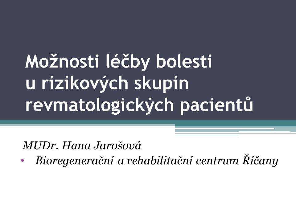 Možnosti léčby bolesti u rizikových skupin revmatologických pacientů MUDr. Hana Jarošová Bioregenerační a rehabilitační centrum Říčany