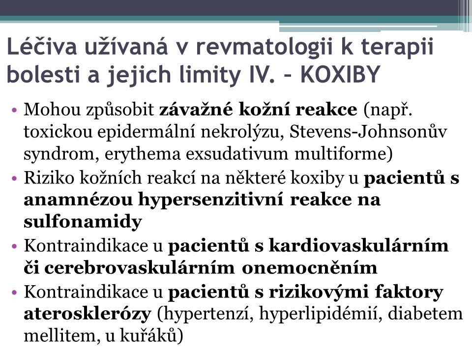 Léčiva užívaná v revmatologii k terapii bolesti a jejich limity IV. – KOXIBY Mohou způsobit závažné kožní reakce (např. toxickou epidermální nekrolýzu