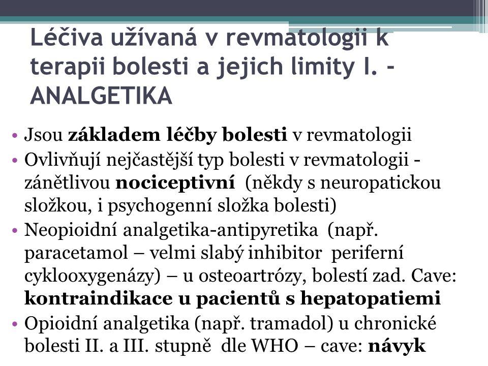 Léčiva užívaná v revmatologii k terapii bolesti a jejich limity I. - ANALGETIKA Jsou základem léčby bolesti v revmatologii Ovlivňují nejčastější typ b