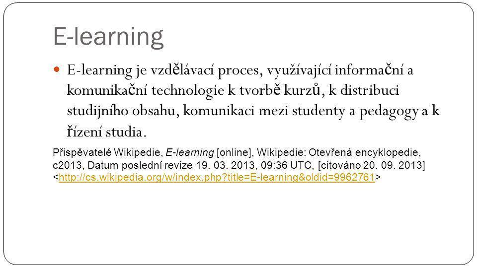 E-learning E-learning je vzd ě lávací proces, využívající informa č ní a komunika č ní technologie k tvorb ě kurz ů, k distribuci studijního obsahu, k