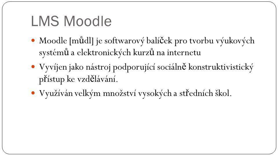 LMS Moodle Moodle [m ů dl] je softwarový balí č ek pro tvorbu výukových systém ů a elektronických kurz ů na internetu Vyvíjen jako nástroj podporující