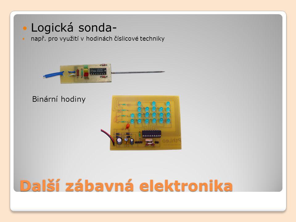 Další zábavná elektronika Logická sonda- např. pro využití v hodinách číslicové techniky Binární hodiny