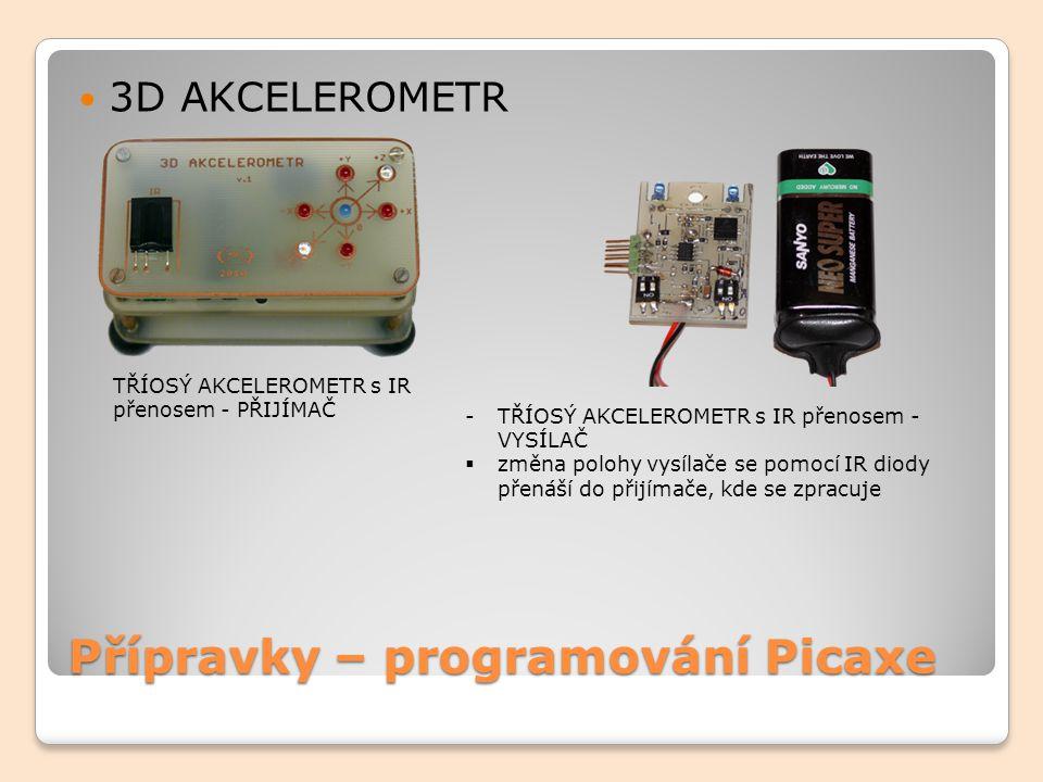 Přípravky – programování Picaxe 3D AKCELEROMETR TŘÍOSÝ AKCELEROMETR s IR přenosem - PŘIJÍMAČ -TŘÍOSÝ AKCELEROMETR s IR přenosem - VYSÍLAČ  změna polo