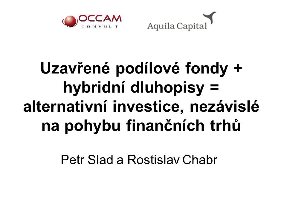Uzavřené podílové fondy + hybridní dluhopisy = alternativní investice, nezávislé na pohybu finančních trhů Petr Slad a Rostislav Chabr