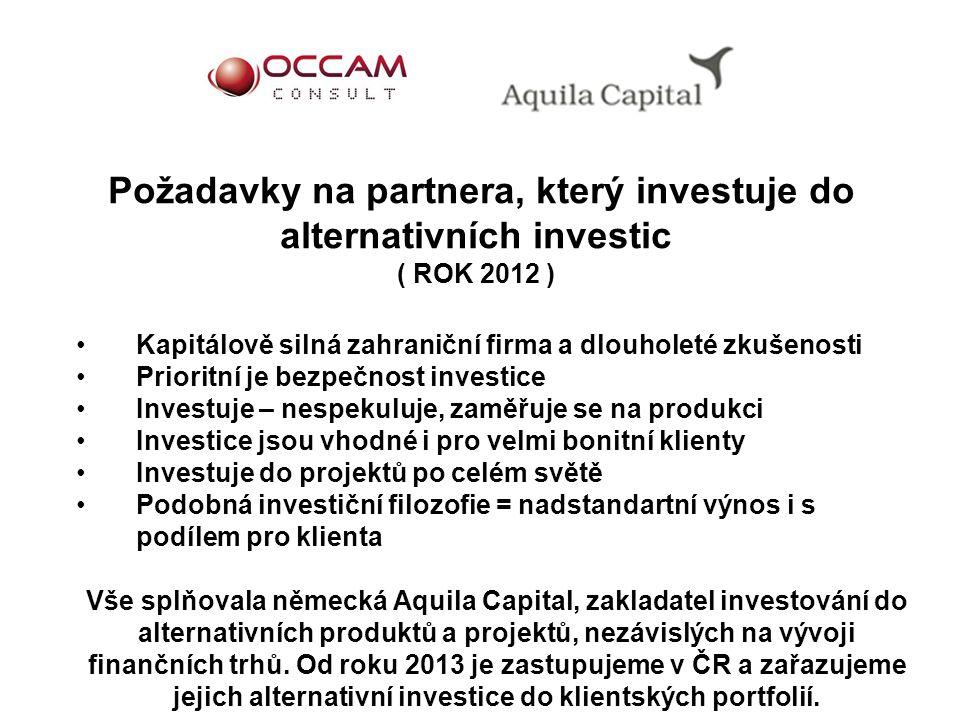 Požadavky na partnera, který investuje do alternativních investic ( ROK 2012 ) Kapitálově silná zahraniční firma a dlouholeté zkušenosti Prioritní je