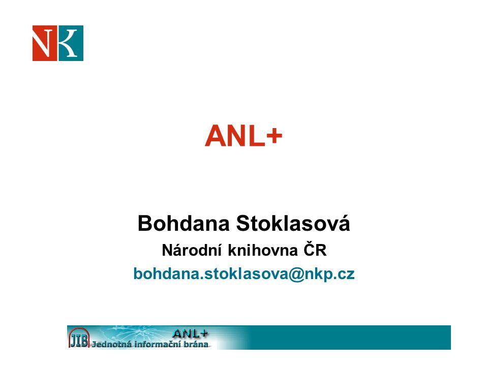 ANL+ Bohdana Stoklasová Národní knihovna ČR bohdana.stoklasova@nkp.cz