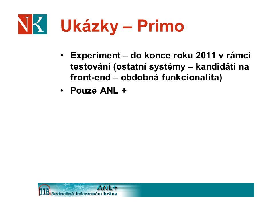 Ukázky – Primo Experiment – do konce roku 2011 v rámci testování (ostatní systémy – kandidáti na front-end – obdobná funkcionalita) Pouze ANL +