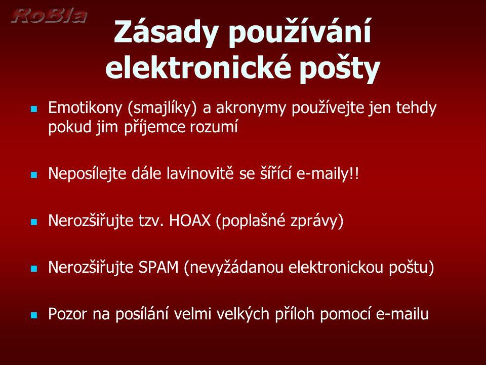 Zásady používání elektronické pošty Emotikony (smajlíky) a akronymy používejte jen tehdy pokud jim příjemce rozumí Neposílejte dále lavinovitě se šířící e-maily!.