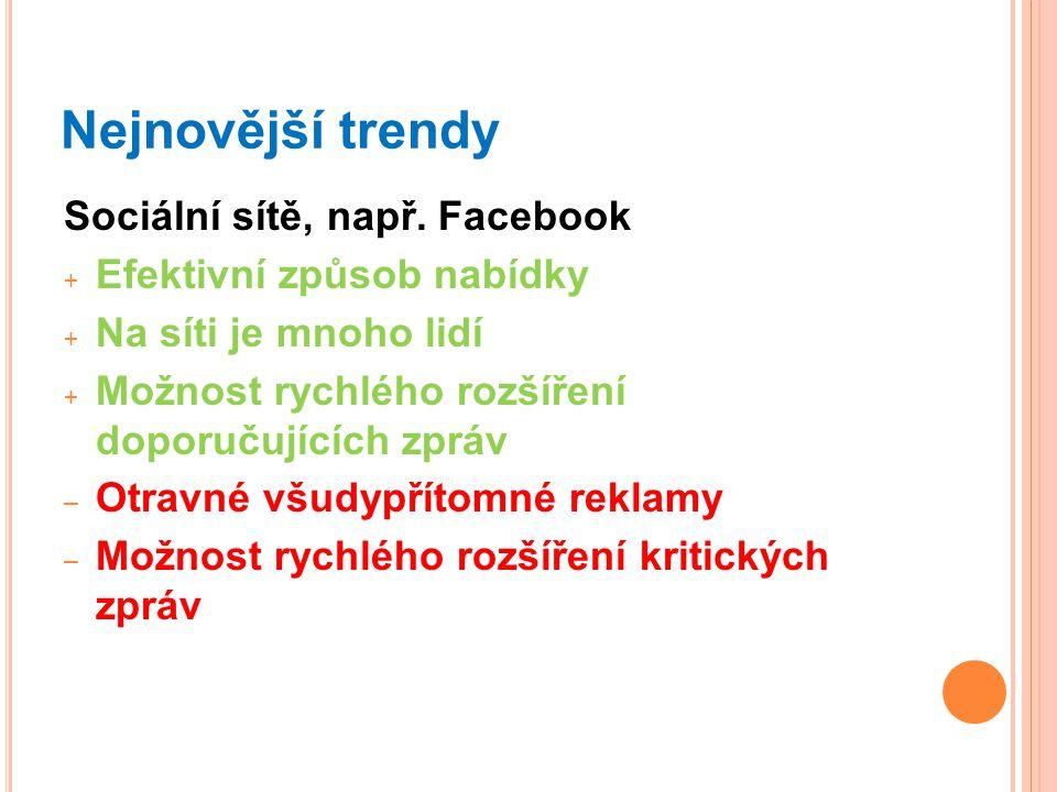 Nejnovější trendy Sociální sítě, např. Facebook + Efektivní způsob nabídky + Na síti je mnoho lidí + Možnost rychlého rozšíření doporučujících zpráv –