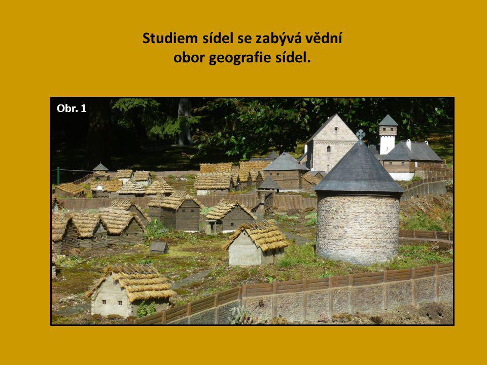 Studiem sídel se zabývá vědní obor geografie sídel. Obr. 1