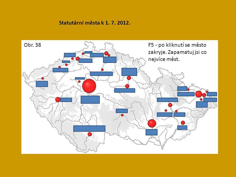 Statutární města k 1. 7. 2012. F5 - po kliknutí se město zakryje. Zapamatuj jsi co nejvíce měst. Obr. 38