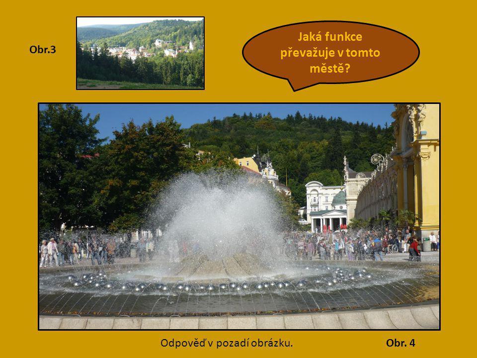 Jaká funkce převažuje v tomto městě? Obr. 4 Obr.3 Odpověď v pozadí obrázku. lázeňská