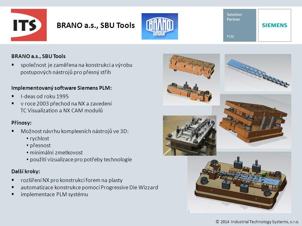 BRANO a.s., SBU Tools © 2014 Industrial Technology Systems, s.r.o. BRANO a.s., SBU Tools  společnost je zaměřena na konstrukci a výrobu postupových n
