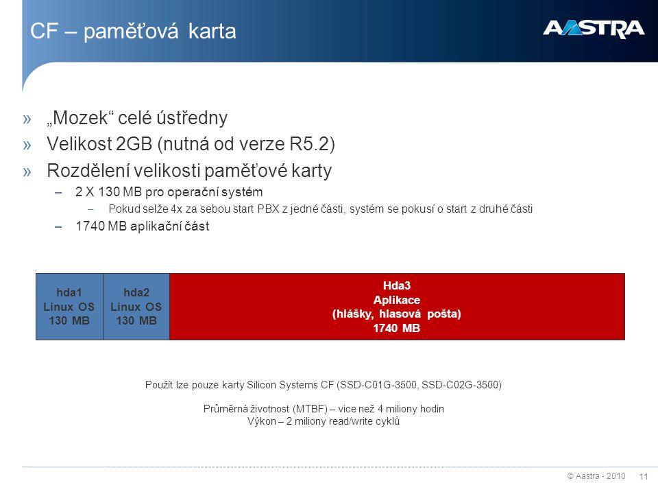 """© Aastra - 2010 11 CF – paměťová karta Hda3 Aplikace (hlášky, hlasová pošta) 1740 MB hda1 Linux OS 130 MB hda2 Linux OS 130 MB »""""Mozek"""" celé ústředny"""