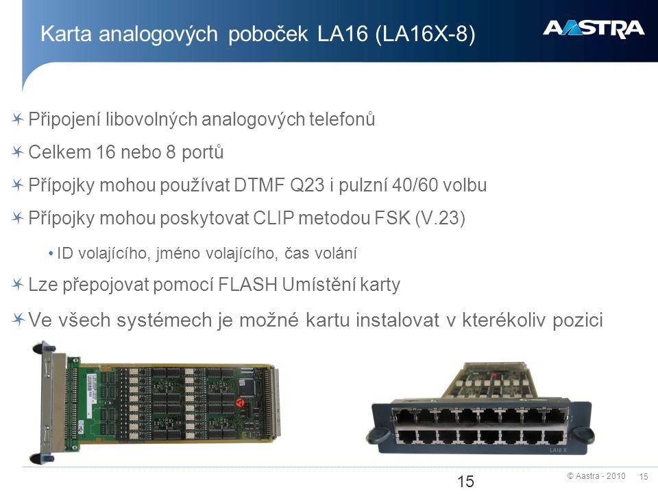© Aastra - 2010 15 Karta analogových poboček LA16 (LA16X-8) Připojení libovolných analogových telefonů Celkem 16 nebo 8 portů Přípojky mohou používat